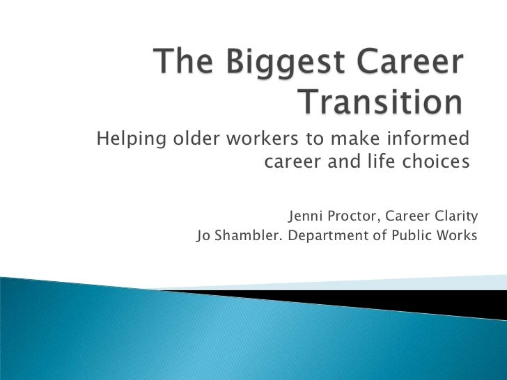 Helping older workers to make informed                 career and life choices                       Jenni Proctor, Career...