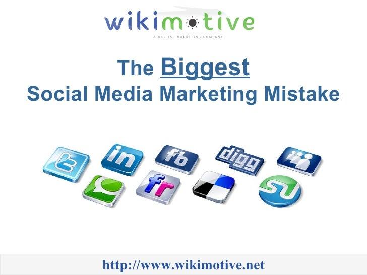 The  Biggest Social Media Marketing Mistake http://www.wikimotive.net