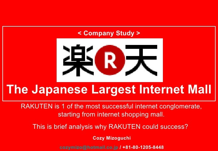 < Company Study > The Japanese Largest Internet Mall Cozy Mizoguchi [email_address]  / +81-80-1205-8448 RAKUTEN is 1 of th...