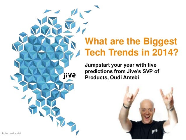 What are the Biggest Tech Trends in 2014? Jumpstart your year with five predictions from Jive's SVP of Products, Oudi Ante...