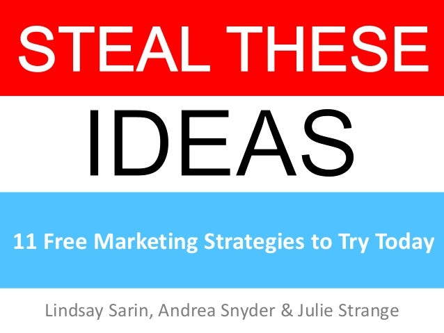 Steal These Ideas: 11 Free Marketing Strategies You Can Try Today