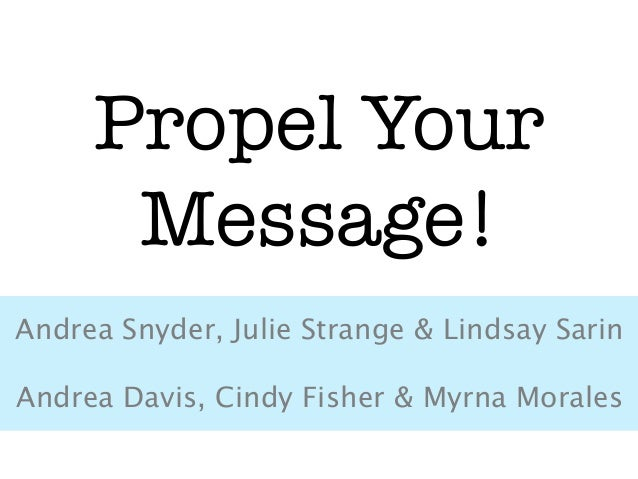 Propel Your      Message!Andrea Snyder, Julie Strange & Lindsay Sarin                      Andrea Davis, Cindy Fisher & My...