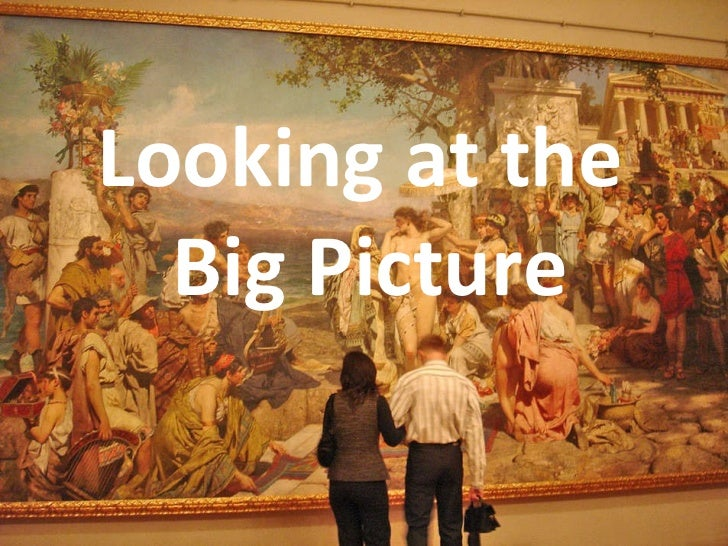 Looking at the  Big Picture