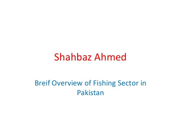 Shahbaz Ahmed Breif Overview of Fishing Sector in Pakistan