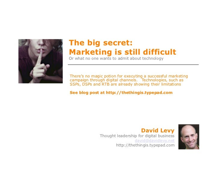 The big secret:Marketing is still difficultOr what no one wants to admit about technologyThere's no magic potion for execu...