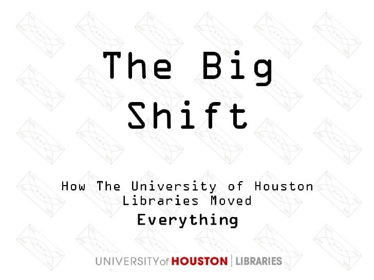 The Big Shift: How The University of Houston Libraries Moved Everything!