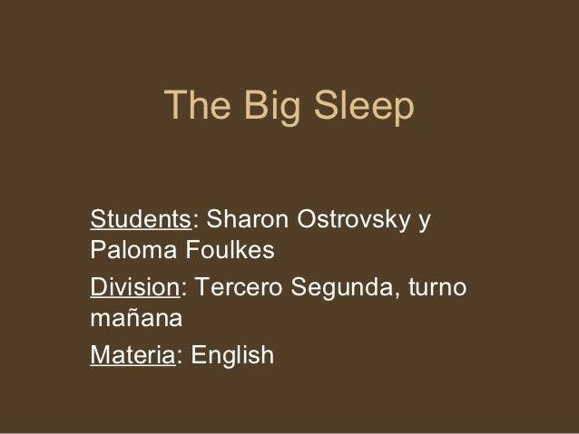 The Big SleepStudents: Sharon Ostrovsky yPaloma FoulkesDivision: Tercero Segunda, turnomañanaMateria: English