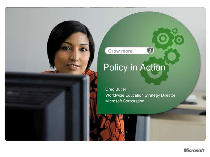 Policy in Action<br />Greg Butler<br />Worldwide Education Strategy Director<br />Microsoft Corporation<br />
