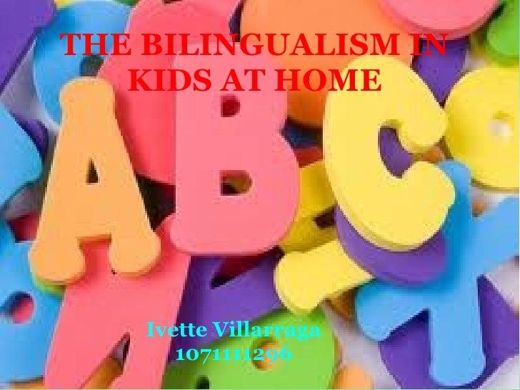 THE BILINGUALISM IN KIDS AT HOME Ivette Villarraga 1071111296