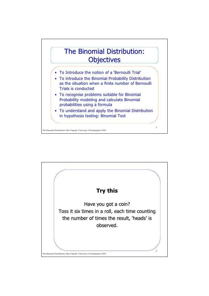 The Binomial Distribution:                               Objectives              • To Introduce the notion of a 'Bernoulli...