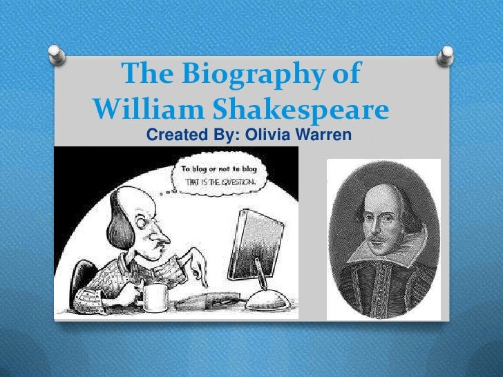 The Biography ofWilliam Shakespeare   Created By: Olivia Warren
