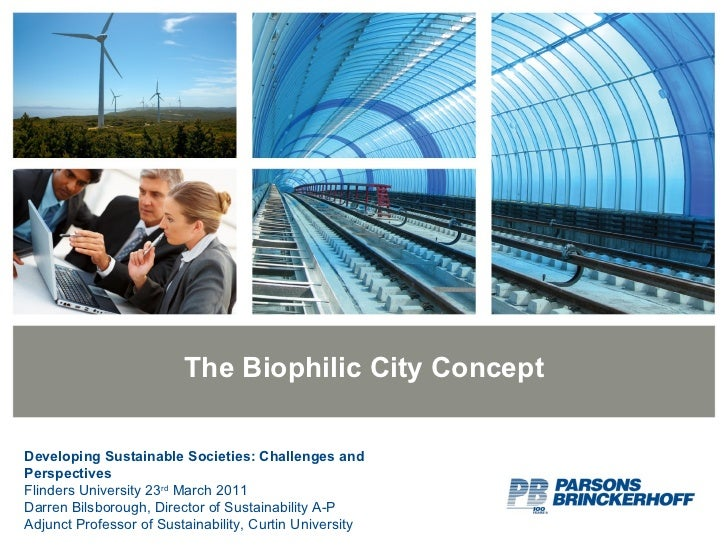 The Biophilic City Concept Developing Sustainable Societies: Challenges and Perspectives Flinders University 23 rd  March ...
