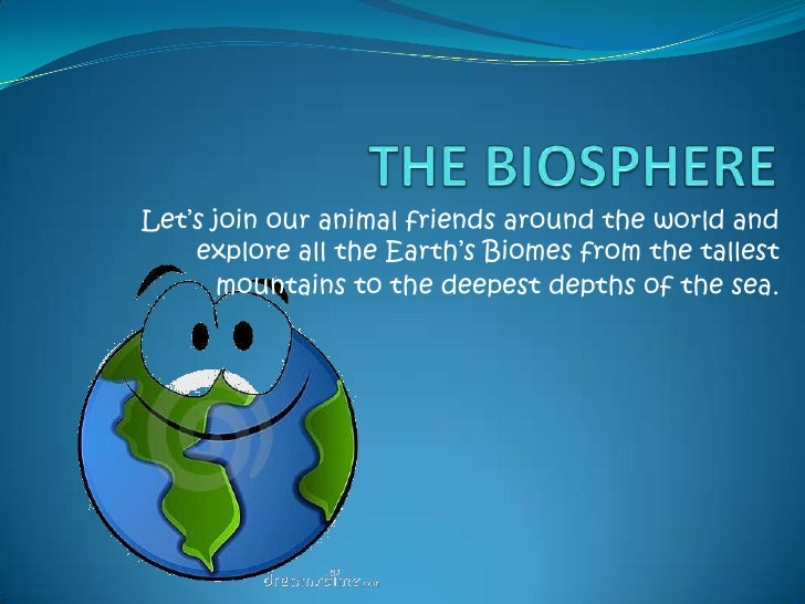 THE BIOSPHERE<br />Let's join our animal friends around the world and explore all the Earth's Biomes from the tallest moun...