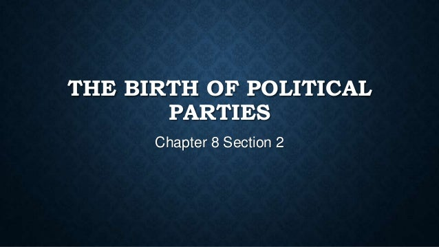 THE BIRTH OF POLITICAL PARTIES Chapter 8 Section 2