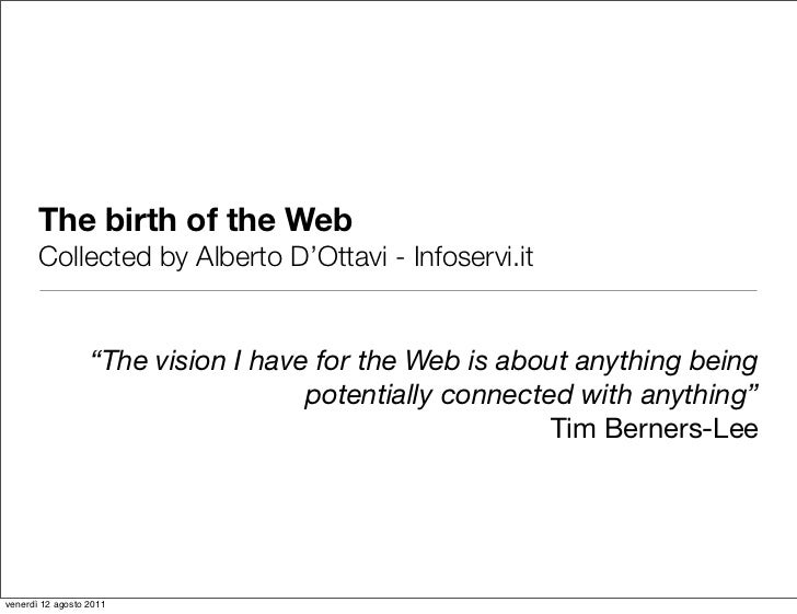 """The birth of the Web       Collected by Alberto D'Ottavi - Infoservi.it                  """"The vision I have for the Web is..."""