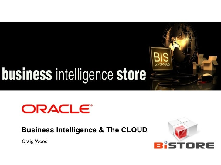Business Intelligence & The CLOUD Craig Wood