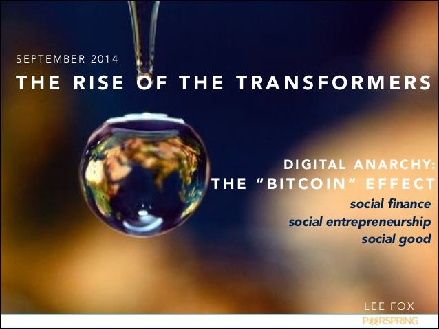 "SEPTEMBER 2014  THE RISE OF THE TRANSFORMERS  DIGITAL ANARCHY:  THE ""BITCOIN"" EFFECT  social finance  social entrepreneurs..."