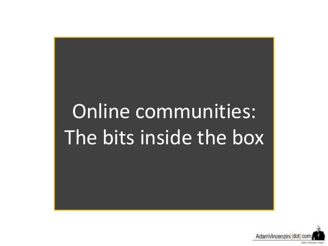 Online communities: The bits inside the box
