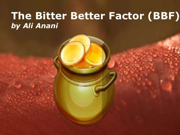 The Bitter Better Factor (BBF)by Ali Anani               Powerpoint Templates                                      Page 1