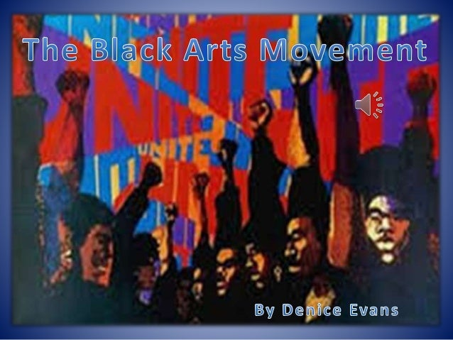 black arts movement essay The black arts movement & literary activist period i threw myself into the black arts movement in 1968 three years after bam began with the publication of my first collection of anti-drug poetry, dope hustler's jazz.