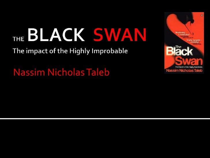 THEBLACK  SWANThe impact of the Highly Improbable<br />Nassim Nicholas Taleb<br />