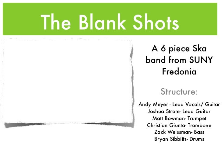 The Blank Shots             A 6 piece Ska            band from SUNY               Fredonia                  Structure:    ...