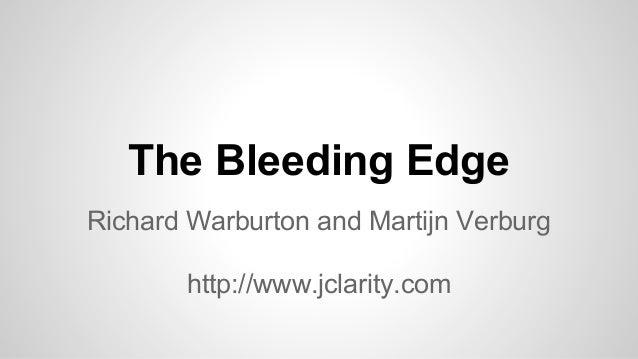 The Bleeding Edge Richard Warburton and Martijn Verburg http://www.jclarity.com