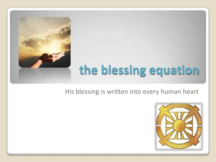 the blessing equationpart one:<br />His blessing is written into every human heart<br />