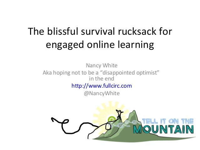 "The blissful survival rucksack forengaged online learningNancy WhiteAka hoping not to be a ""disappointed optimist""in the e..."
