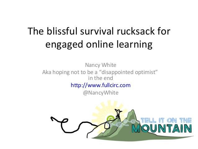 ETUG Spring 2013 - The Blissful Survival Rucksack for Engaged Online Learning by Nancy White