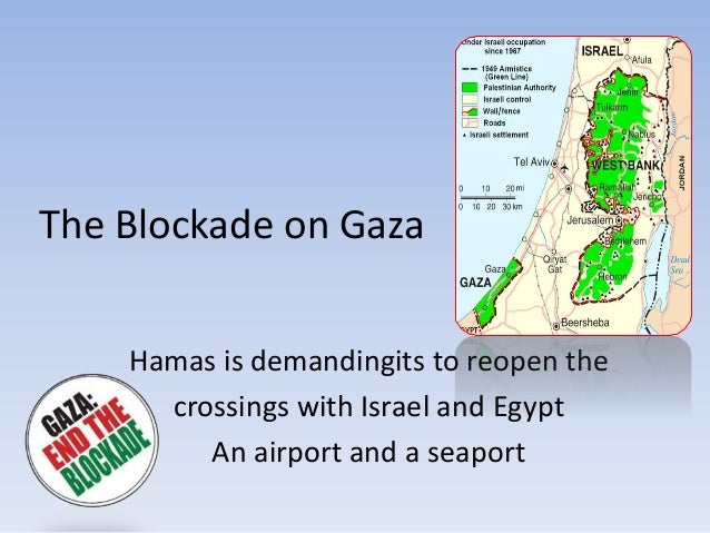 The Blockade on Gaza Hamas is demandingits to reopen the crossings with Israel and Egypt An airport and a seaport