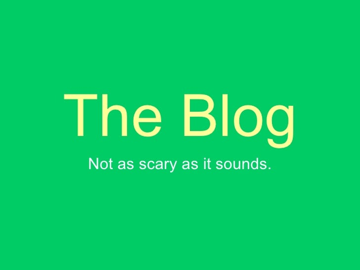 The Blog Not as scary as it sounds.