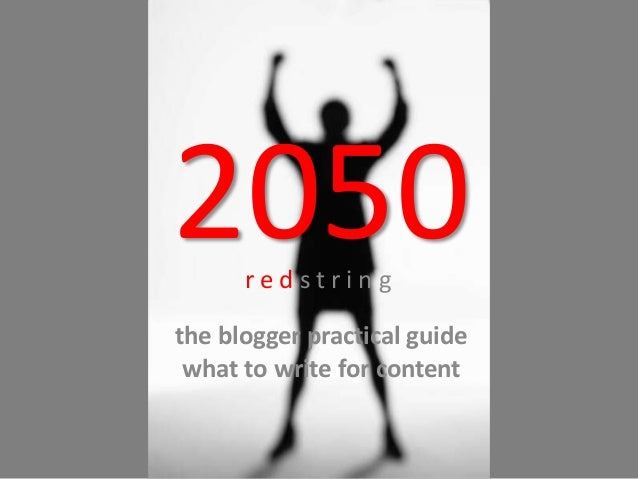 2050r e d s t r i n g the blogger practical guide what to write for content
