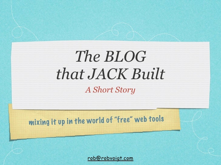 """The BLOG           that JACK Built                       A Short Story            it up in th e wor ld of """"f re e"""" web to ..."""
