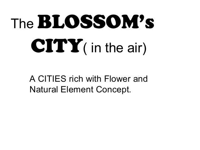 The BLOSSOM's CITY( in the air) A CITIES rich with Flower and Natural Element Concept.