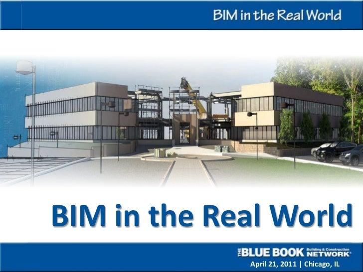 BIM in the Real World             April 21, 2011 | Chicago, IL