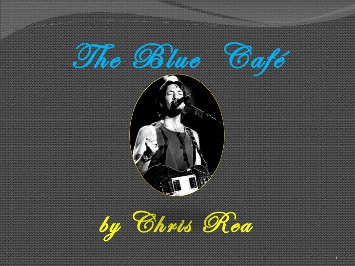 The Blue  Café by Chris Rea
