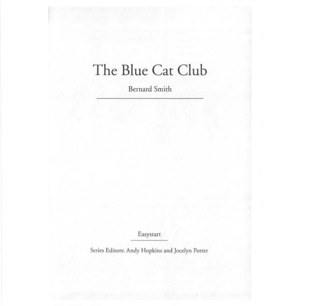 The Blue Cat Club                   Easystar tSeries Editors: Andy Hopkins and Jocelyn Potter