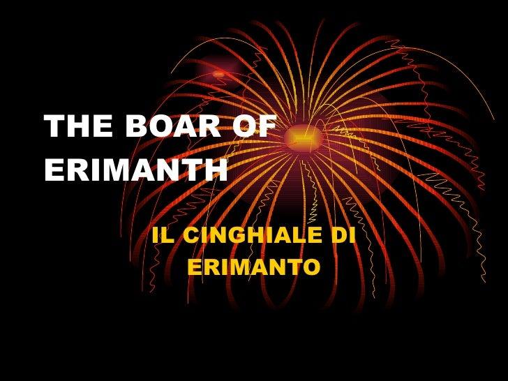 THE BOAR OF ERIMANTH IL CINGHIALE DI ERIMANTO