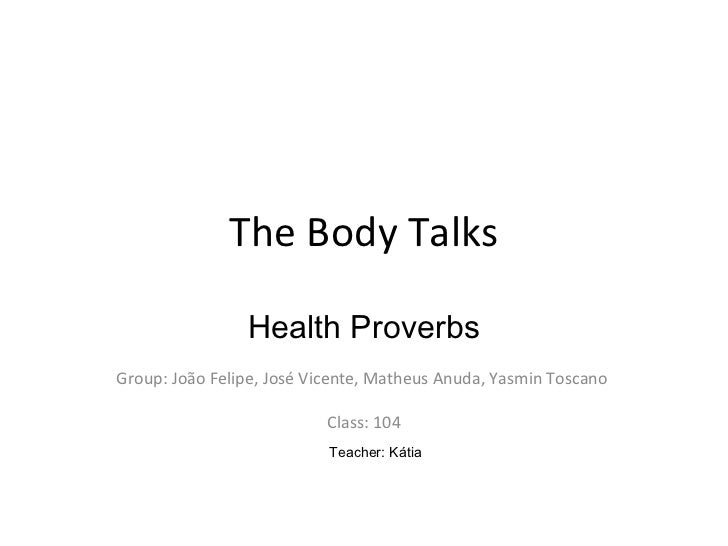 The Body Talks                Health ProverbsGroup: João Felipe, José Vicente, Matheus Anuda, Yasmin Toscano              ...