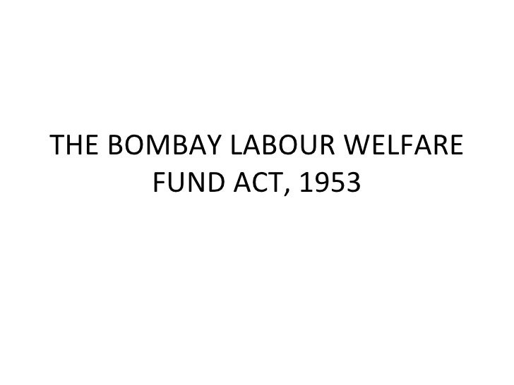 THE BOMBAY LABOUR WELFARE FUND ACT, 1953