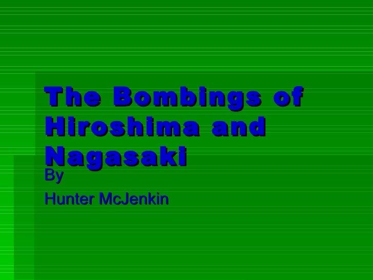 T he Bombings ofHir oshima andNagasakiByHunter McJenkin