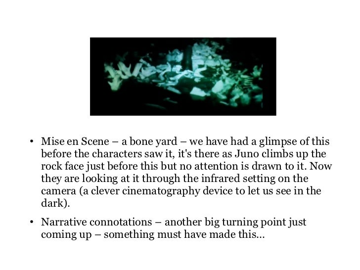 ●   Mise en Scene – a bone yard – we have had a glimpse of this    before the characters saw it, its there as Juno climbs ...