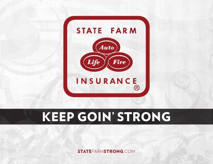KEEP GOIN' STRONG      STATEFARMSTRONG.COM