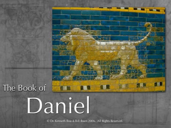 The Book of     Daniel   © Dr. Kenneth Boa & Bill Ibsen 2006.  All Rights Reserved.