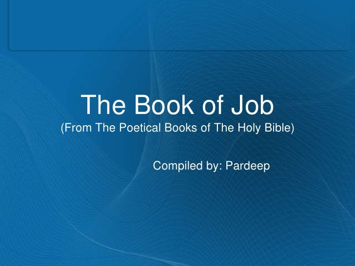 The Book of Job (From The Poetical Books of The Holy Bible)<br />Compiled by: Pardeep<br />