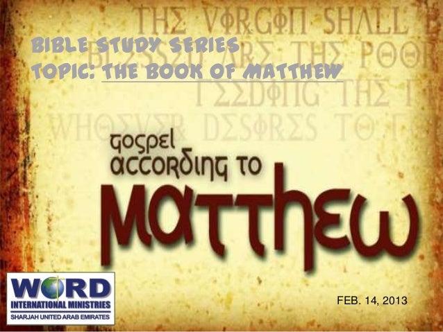BIBLE STUDY SERIESTOPIC: THE BOOK OF MATTHEW                         FEB. 14, 2013
