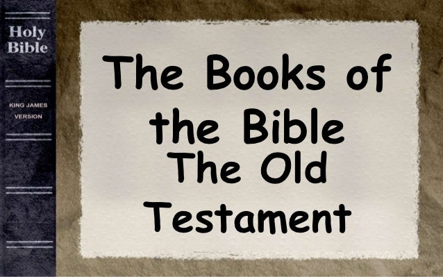 The Books of  the Bible  The Old Testament