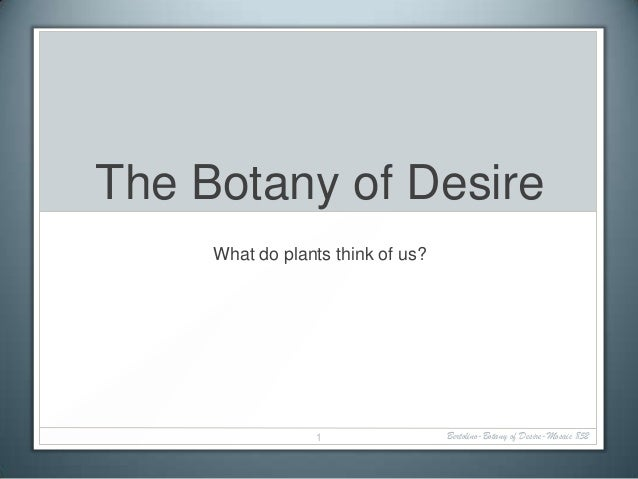 The Botany of Desire     What do plants think of us?                  1                Bertolino-Botany of Desire-Mosaic 852