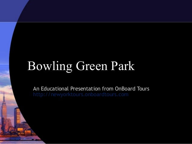Bowling Green Park An Educational Presentation from OnBoard Tours http://newyorktours.onboardtours.com
